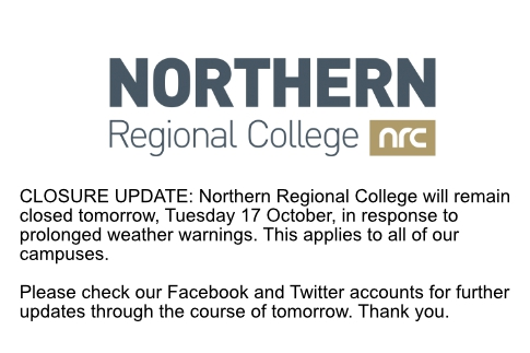 UPDATE: Northern Regional College will remain closed tomorrow, Tuesday 17 October, in response to prolonged weather warnings.