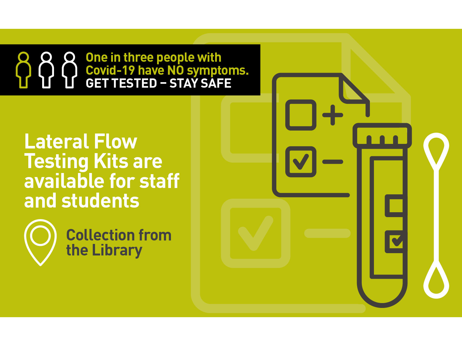 Covid-19 Lateral Flow Testing Kits are available for staff and students. Collection from Library.